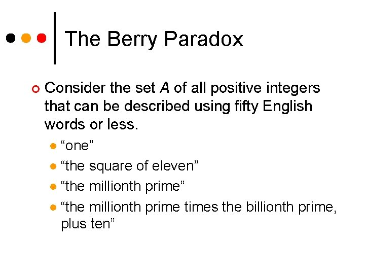 The Berry Paradox ¢ Consider the set A of all positive integers that can