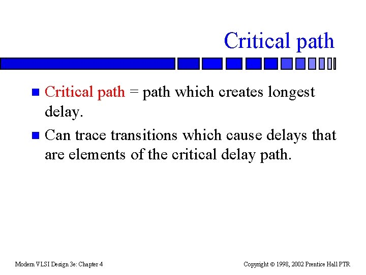 Critical path = path which creates longest delay. n Can trace transitions which cause