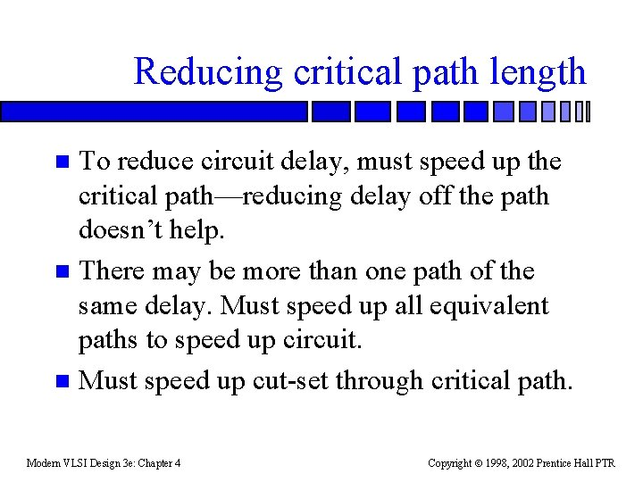 Reducing critical path length To reduce circuit delay, must speed up the critical path—reducing