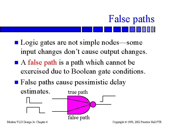 False paths Logic gates are not simple nodes—some input changes don't cause output changes.