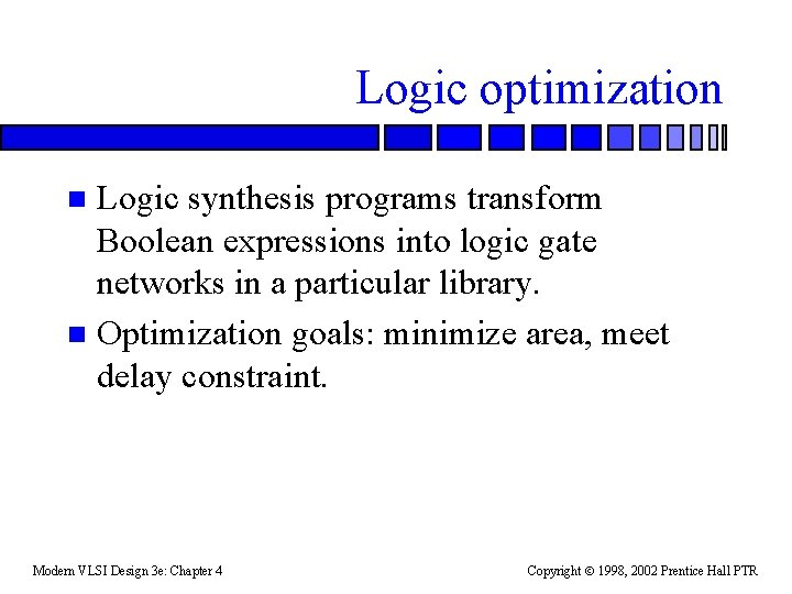 Logic optimization Logic synthesis programs transform Boolean expressions into logic gate networks in a