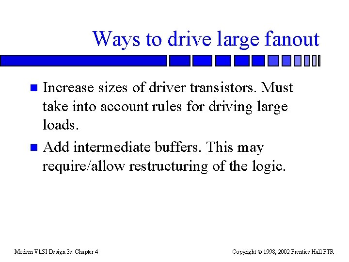 Ways to drive large fanout Increase sizes of driver transistors. Must take into account