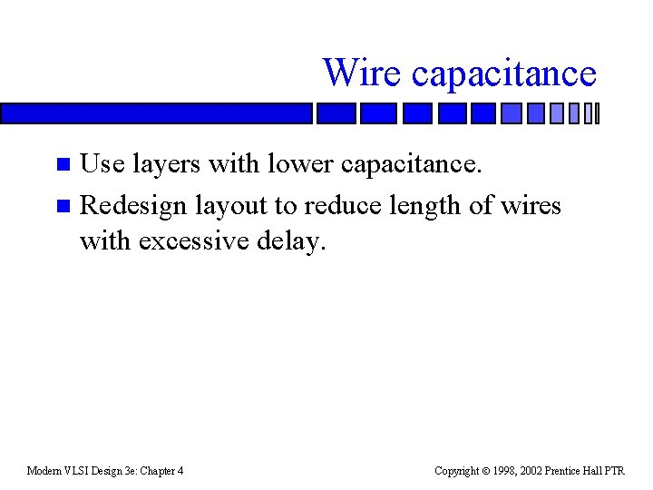 Wire capacitance Use layers with lower capacitance. n Redesign layout to reduce length of