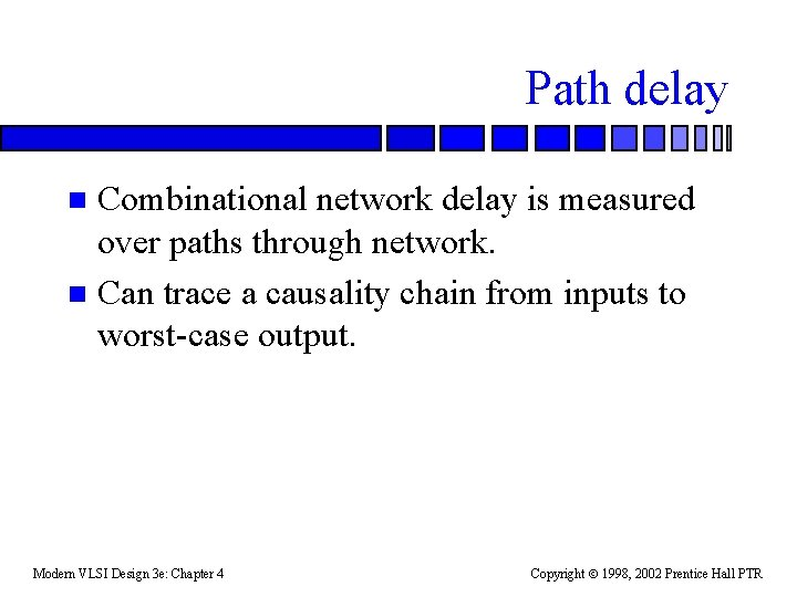 Path delay Combinational network delay is measured over paths through network. n Can trace