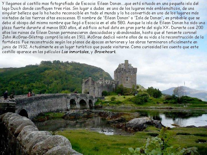 Y llegamos al castillo mas fotografiado de Escocia: Eilean Donan…. que está situado en