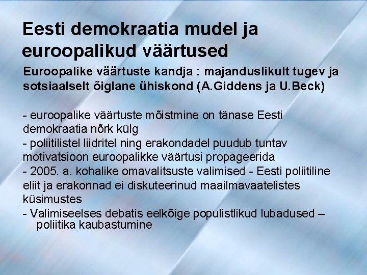 Eesti demokraatia mudel ja euroopalikud väärtused Euroopalike väärtuste kandja : majanduslikult tugev ja sotsiaalselt