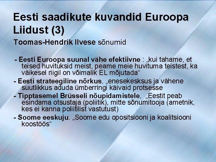 Eesti saadikute kuvandid Euroopa Liidust (3) Toomas-Hendrik Ilvese sõnumid - Eesti Euroopa suunal vähe
