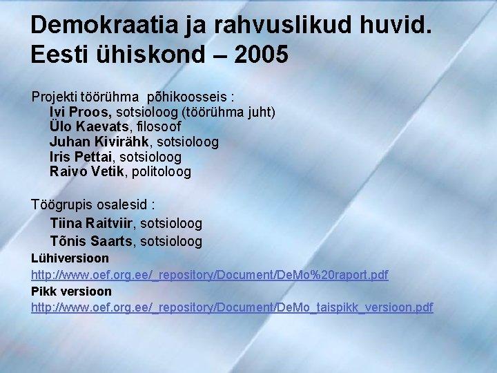 Demokraatia ja rahvuslikud huvid. Eesti ühiskond – 2005 Projekti töörühma põhikoosseis : Ivi Proos,