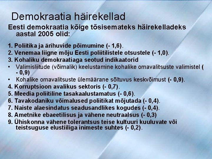 Demokraatia häirekellad Eesti demokraatia kõige tõsisemateks häirekelladeks aastal 2005 olid: 1. Poliitika ja ärihuvide