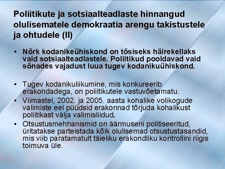 Poliitikute ja sotsiaalteadlaste hinnangud olulisematele demokraatia arengu takistustele ja ohtudele (II) • Nõrk kodanikeühiskond
