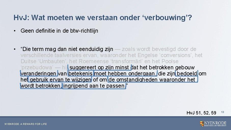Hv. J: Wat moeten we verstaan onder 'verbouwing'? • Geen definitie in de btw-richtlijn