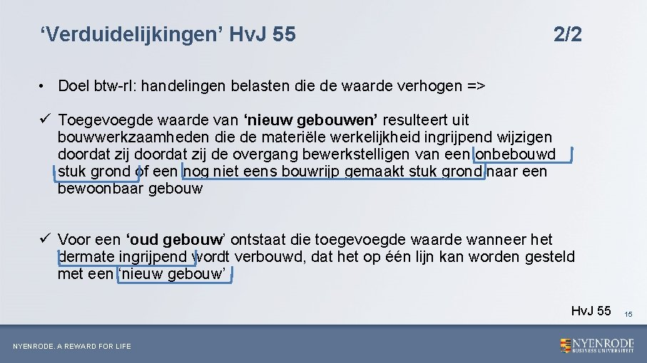 'Verduidelijkingen' Hv. J 55 2/2 • Doel btw-rl: handelingen belasten die de waarde verhogen