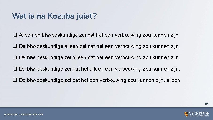 Wat is na Kozuba juist? q Alleen de btw-deskundige zei dat het een verbouwing