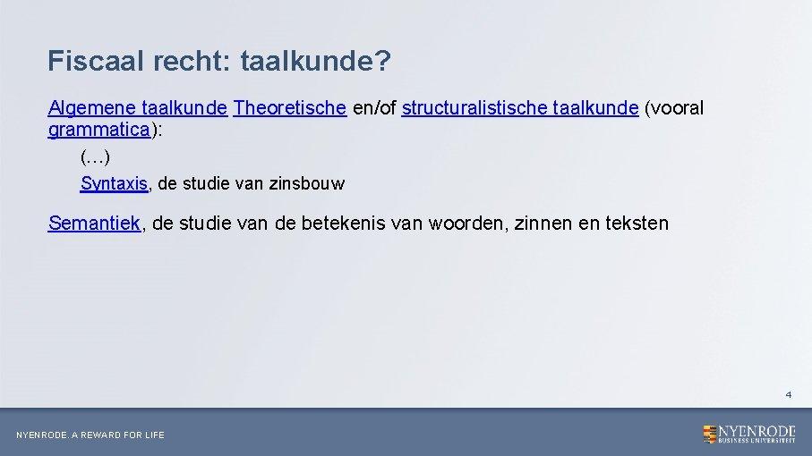 Fiscaal recht: taalkunde? Algemene taalkunde Theoretische en/of structuralistische taalkunde (vooral grammatica): (…) Syntaxis, de