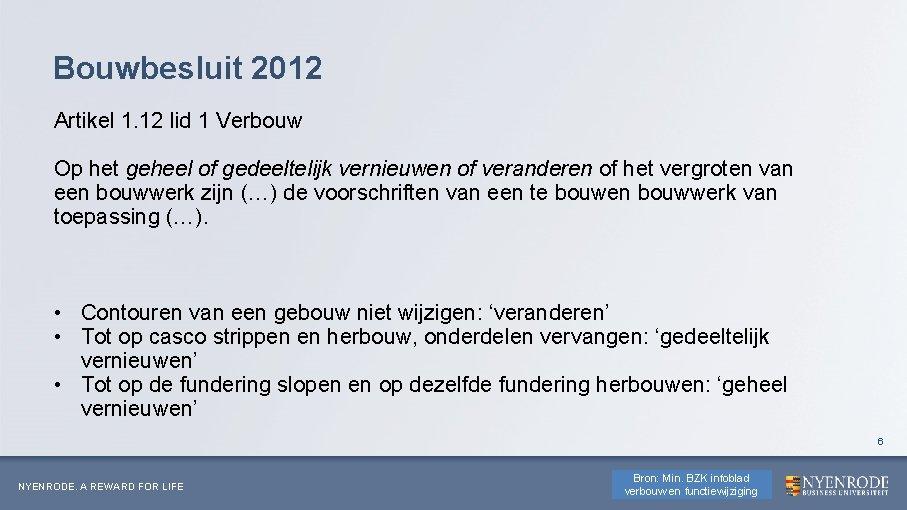 Bouwbesluit 2012 Artikel 1. 12 lid 1 Verbouw Op het geheel of gedeeltelijk vernieuwen