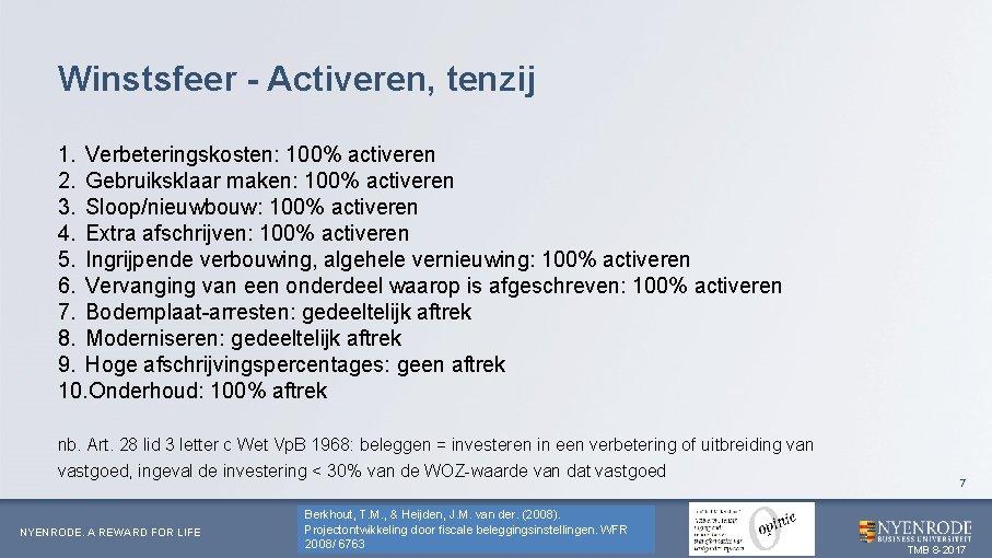 Winstsfeer - Activeren, tenzij 1. Verbeteringskosten: 100% activeren 2. Gebruiksklaar maken: 100% activeren 3.