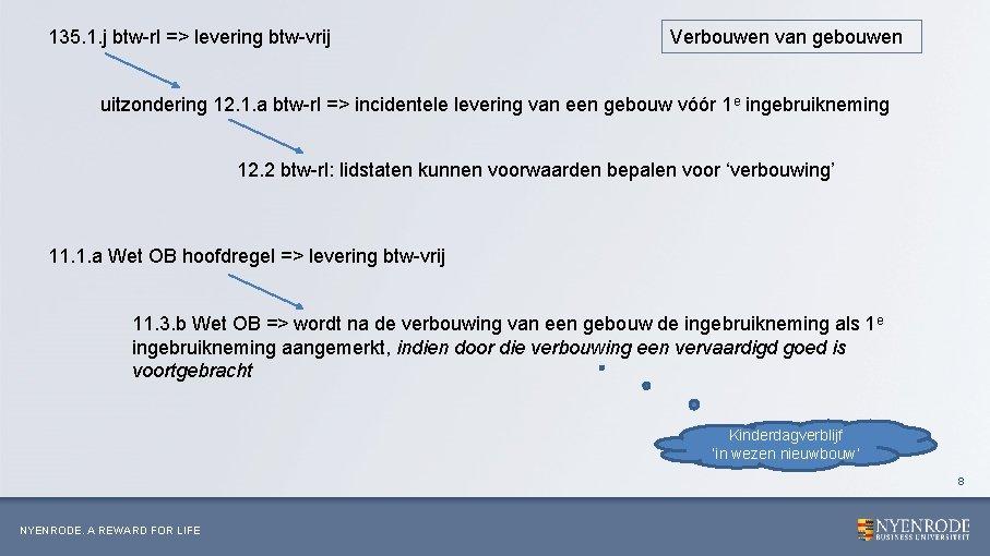 135. 1. j btw-rl => levering btw-vrij Verbouwen van gebouwen uitzondering 12. 1. a