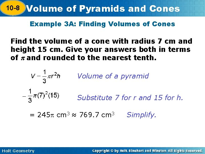 10 -8 Volume of Pyramids and Cones 10 -7 Example 3 A: Finding Volumes