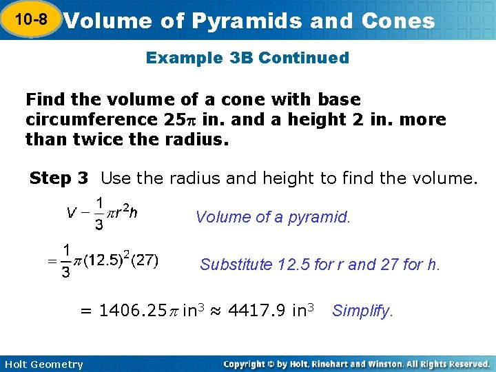 10 -8 Volume of Pyramids and Cones 10 -7 Example 3 B Continued Find