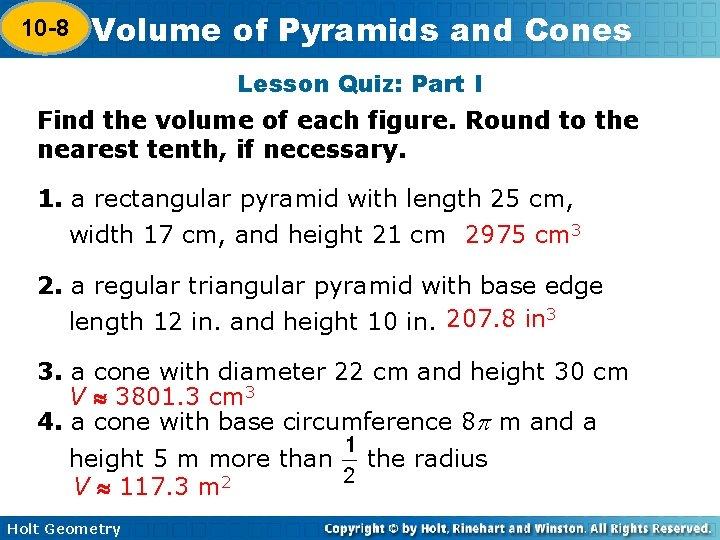 10 -8 Volume of Pyramids and Cones 10 -7 Lesson Quiz: Part I Find