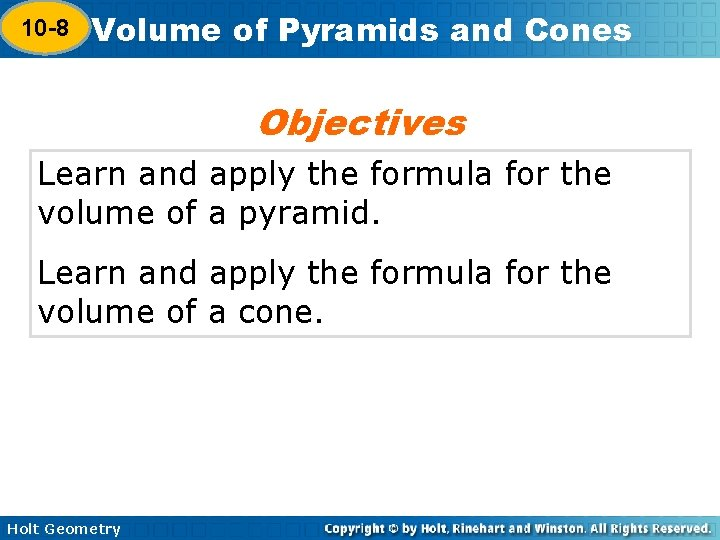 10 -8 Volume of Pyramids and Cones 10 -7 Objectives Learn and apply the