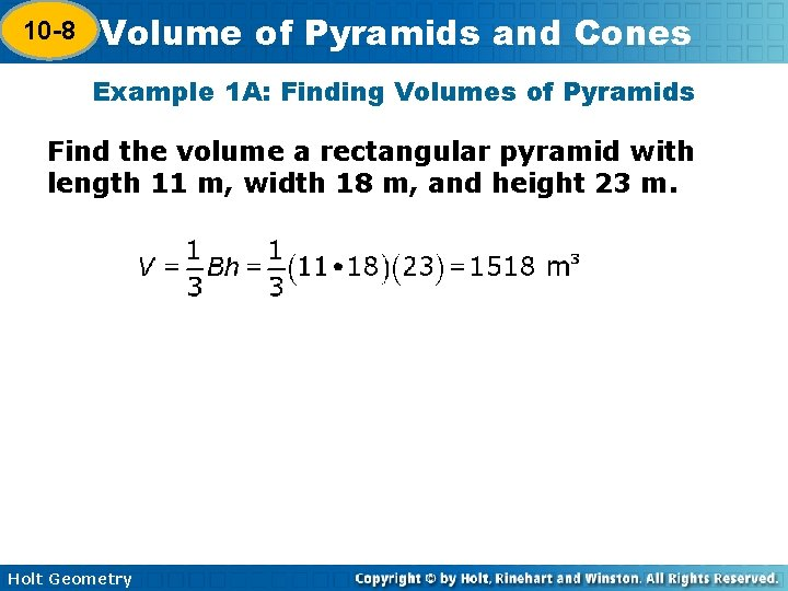 10 -8 Volume of Pyramids and Cones 10 -7 Example 1 A: Finding Volumes