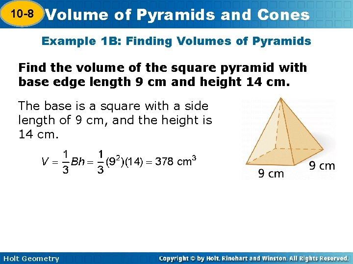 10 -8 Volume of Pyramids and Cones 10 -7 Example 1 B: Finding Volumes