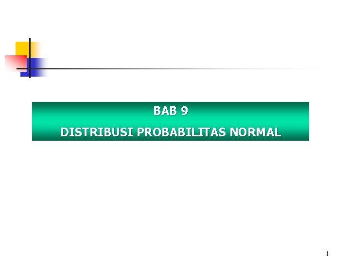 BAB 9 DISTRIBUSI PROBABILITAS NORMAL 1
