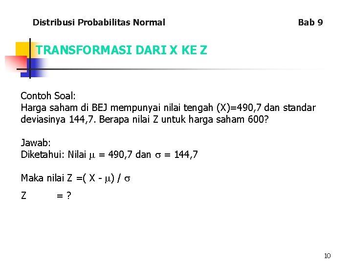 Distribusi Probabilitas Normal Bab 9 TRANSFORMASI DARI X KE Z Contoh Soal: Harga saham