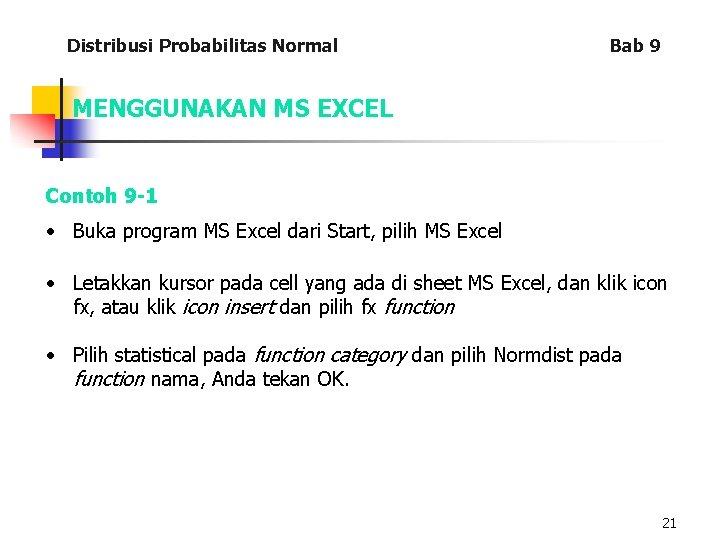 Distribusi Probabilitas Normal Bab 9 MENGGUNAKAN MS EXCEL Contoh 9 -1 • Buka program