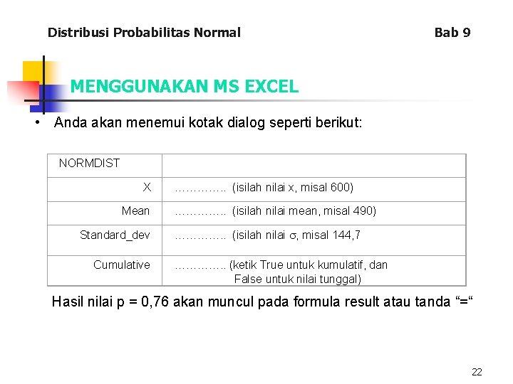 Distribusi Probabilitas Normal Bab 9 MENGGUNAKAN MS EXCEL • Anda akan menemui kotak dialog