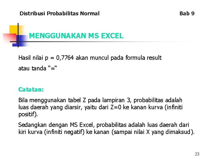 Distribusi Probabilitas Normal Bab 9 MENGGUNAKAN MS EXCEL Hasil nilai p = 0, 7764