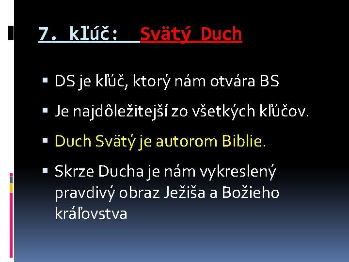 7. kľúč: Svätý Duch DS je kľúč, ktorý nám otvára BS Je najdôležitejší zo