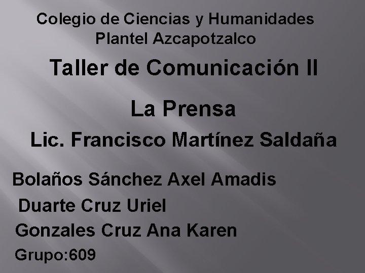 Colegio de Ciencias y Humanidades Plantel Azcapotzalco Taller de Comunicación II La Prensa Lic.