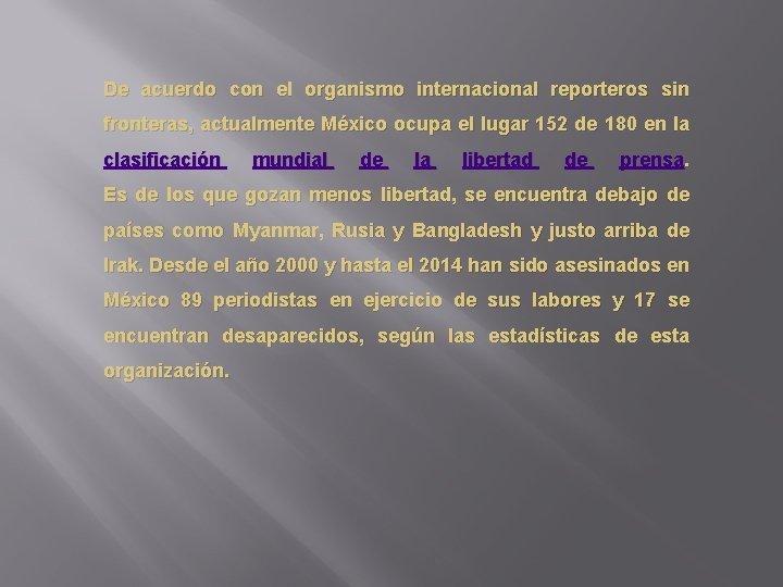 De acuerdo con el organismo internacional reporteros sin fronteras, actualmente México ocupa el lugar
