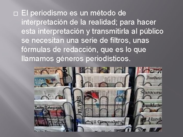 � El periodismo es un método de interpretación de la realidad; para hacer esta