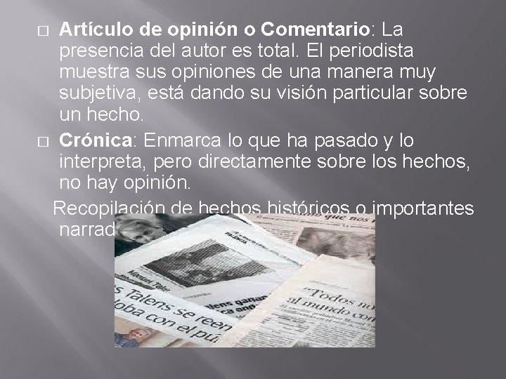 Artículo de opinión o Comentario: La presencia del autor es total. El periodista muestra