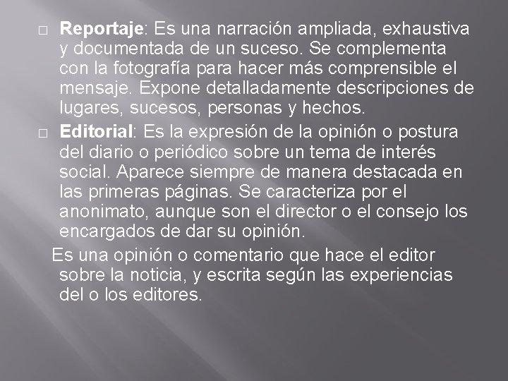 Reportaje: Es una narración ampliada, exhaustiva y documentada de un suceso. Se complementa con