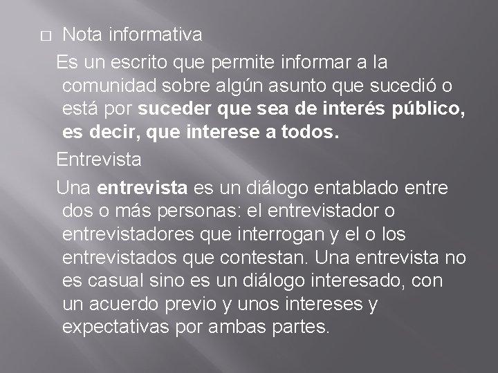 Nota informativa Es un escrito que permite informar a la comunidad sobre algún asunto