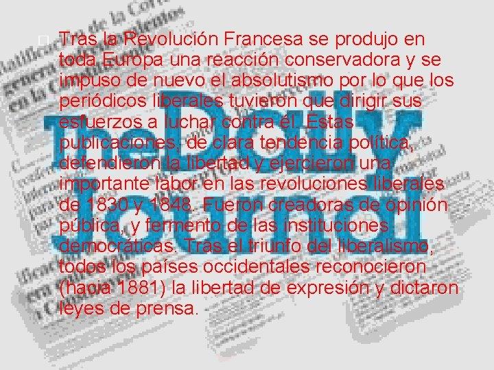 � Tras la Revolución Francesa se produjo en toda Europa una reacción conservadora y