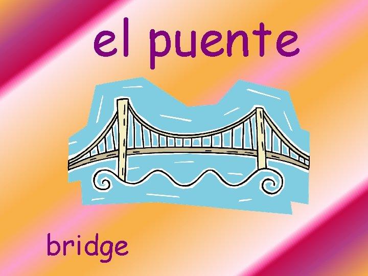 el puente bridge