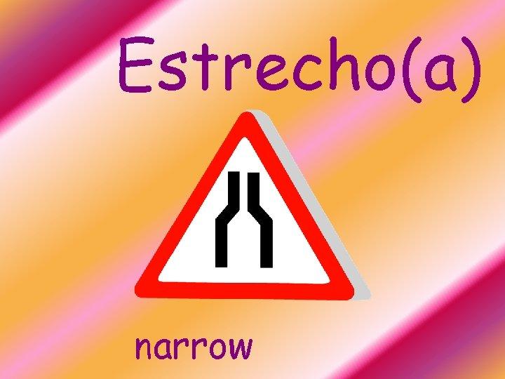Estrecho(a) narrow