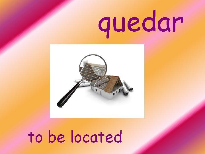 quedar to be located