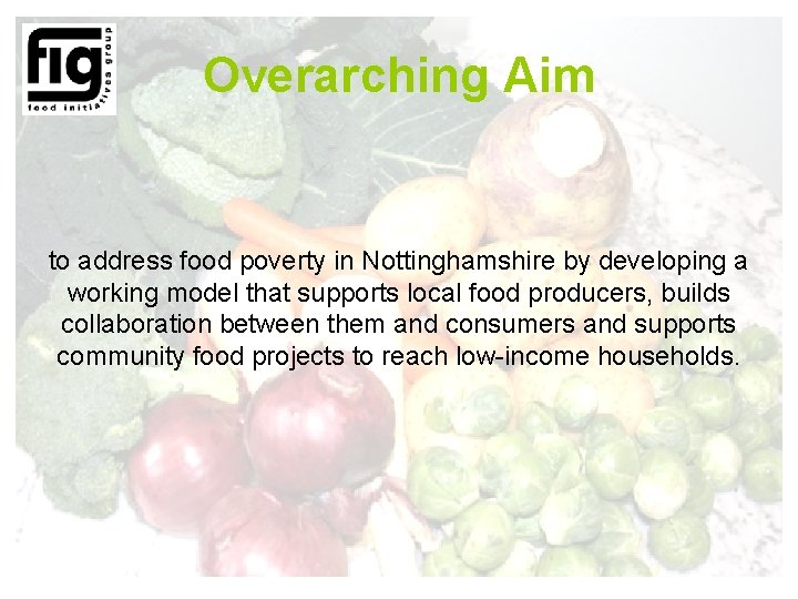 Overarching Aim to address food poverty in Nottinghamshire by developing a working model that