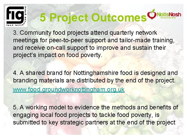 5 Project Outcomes 3. Community food projects attend quarterly network meetings for peer-to-peer support