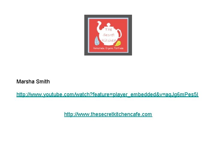 Marsha Smith http: //www. youtube. com/watch? feature=player_embedded&v=aq. Jg 6 m. Pes 5 I http: