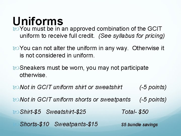 Uniforms You must be in an approved combination of the GCIT uniform to receive