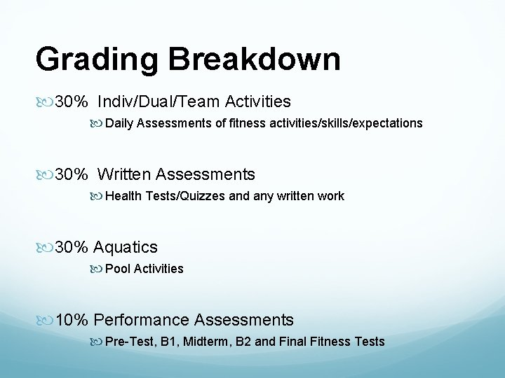 Grading Breakdown 30% Indiv/Dual/Team Activities Daily Assessments of fitness activities/skills/expectations 30% Written Assessments Health