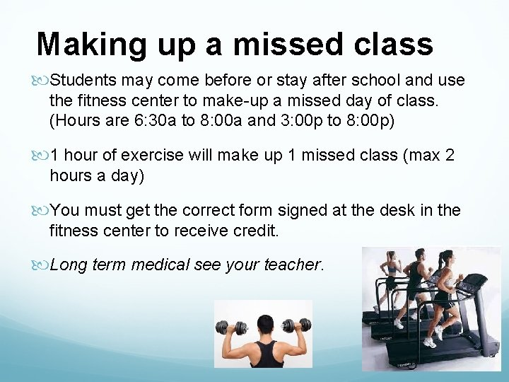 Making up a missed class Students may come before or stay after school and