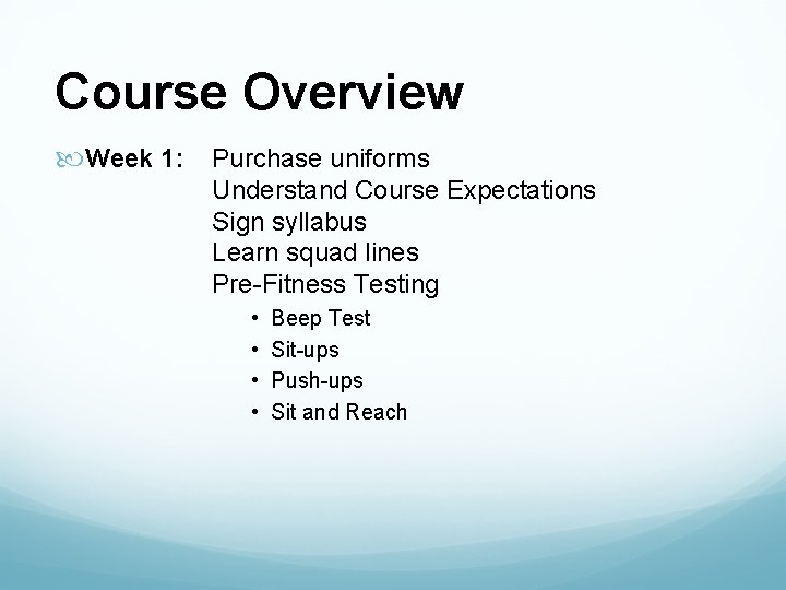 Course Overview Week 1: Purchase uniforms Understand Course Expectations Sign syllabus Learn squad lines